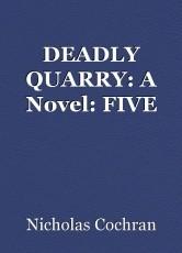 DEADLY QUARRY: A Novel: FIVE