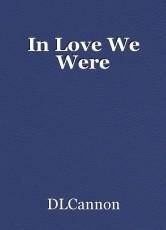 In Love We Were