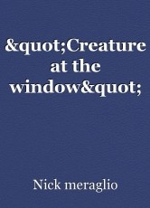 """Creature at the window"""
