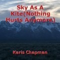 Sky As A Kite(Nothing Hurts Anymore)