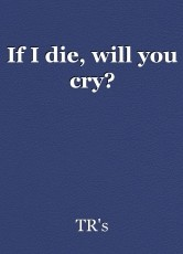 If I die, will you cry?
