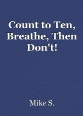 Count to Ten, Breathe, Then Don't!