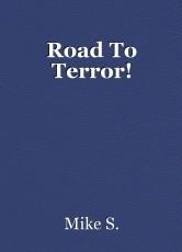 Road To Terror!