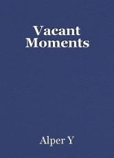 Vacant Moments