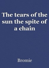 The tears of the sun the spite of a chain