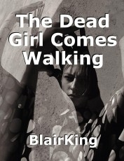 The Dead Girl Comes Walking