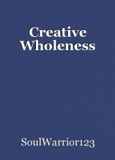 Creative Wholeness