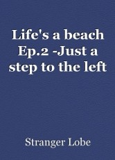Life's a beach Ep.2 -Just a step to the left