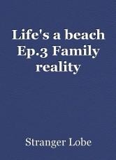Life's a beach Ep.3 Family reality