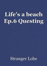 Life's a beach Ep.6 Questing