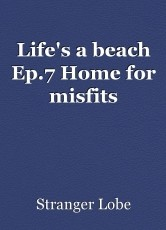 Life's a beach Ep.7 Home for misfits
