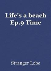 Life's a beach Ep.9 Time