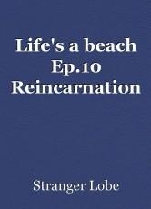 Life's a beach Ep.10 Reincarnation