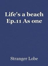 Life's a beach Ep.11 As one
