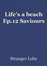 Life's a beach Ep.12 Saviours