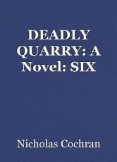 DEADLY QUARRY: A Novel: SIX