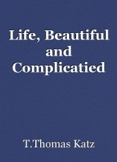 Life, Beautiful and Complicatied