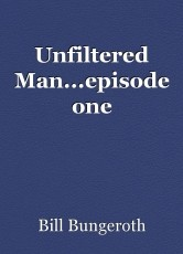 Unfiltered Man...episode one