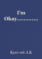 I'm Okay.............