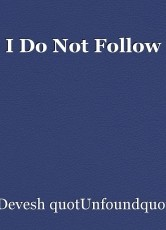 I Do Not Follow
