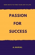 Passion for Success: New steps to find your path in the life, build your confidence & create a master plan for your life.
