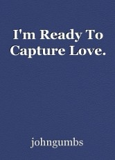 I'm Ready To Capture Love.
