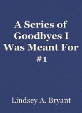 A Series of Goodbyes I Was Meant For #1