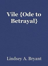 Vile {Ode to Betrayal}