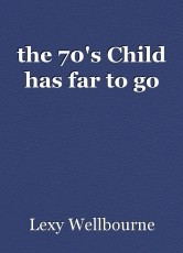 the 70's Child has far to go