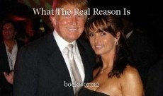 What The Real Reason Is