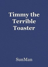 Timmy the Terrible Toaster