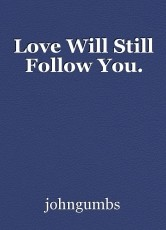 Love Will Still Follow You.