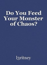 Do You Feed Your Monster of Chaos?