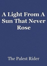 A Light From A Sun That Never Rose