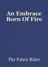 An Embrace Born Of Fire