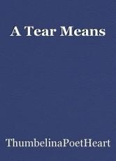A Tear Means