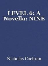LEVEL 6: A Novella: NINE
