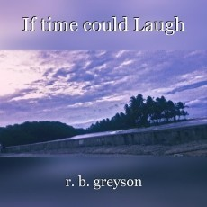 If time could Laugh