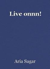 Live onnn!