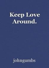 Keep Love Around.