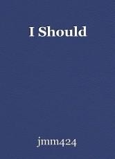 I Should