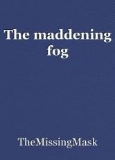 The maddening fog