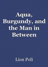 Aqua, Burgundy, and the Man in Between
