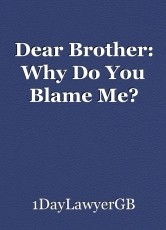 Dear Brother: Why Do You Blame Me?