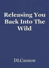 Releasing You Back Into The Wild