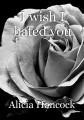 I wish I hated you