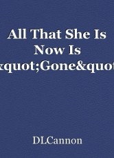 "All That She Is Now Is ""Gone"""