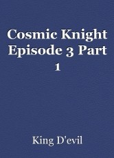 Cosmic Knight Episode 3 Part 1