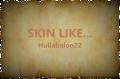 Skin Like....