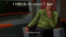 I Wish To Be James T. Kirk